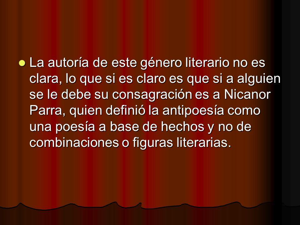 La autoría de este género literario no es clara, lo que si es claro es que si a alguien se le debe su consagración es a Nicanor Parra, quien definió l