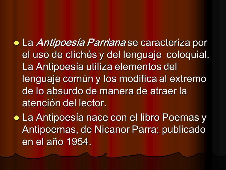La Antipoesía Parriana se caracteriza por el uso de clichés y del lenguaje coloquial. La Antipoesía utiliza elementos del lenguaje común y los modific