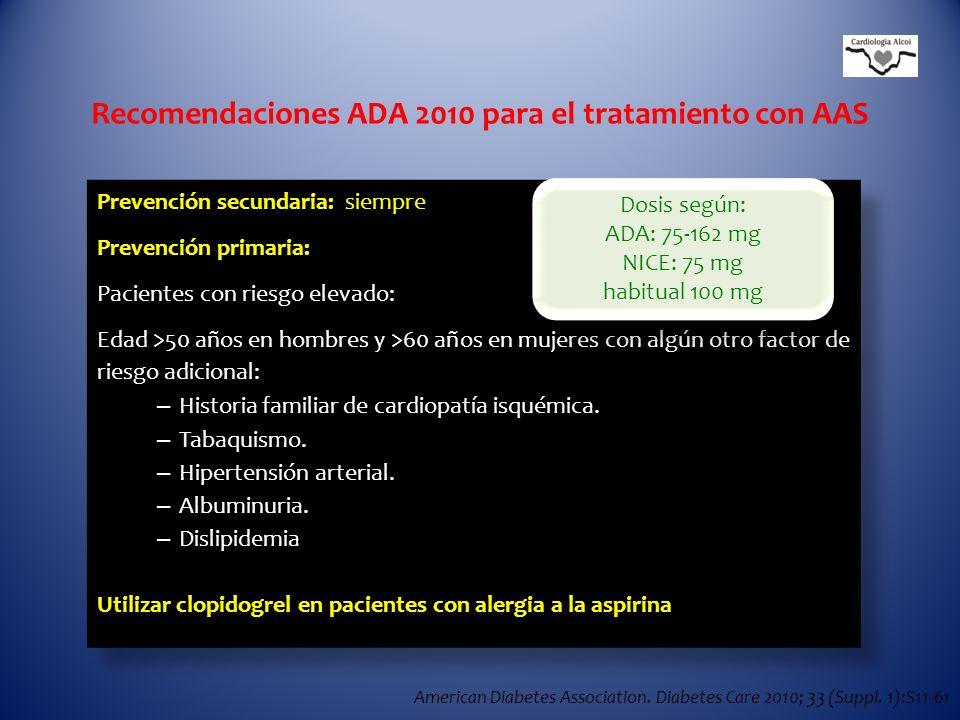 Recomendaciones ADA 2010 para el tratamiento con AAS American Diabetes Association. Diabetes Care 2010; 33 (Suppl. 1):S11-61 Prevención secundaria: si