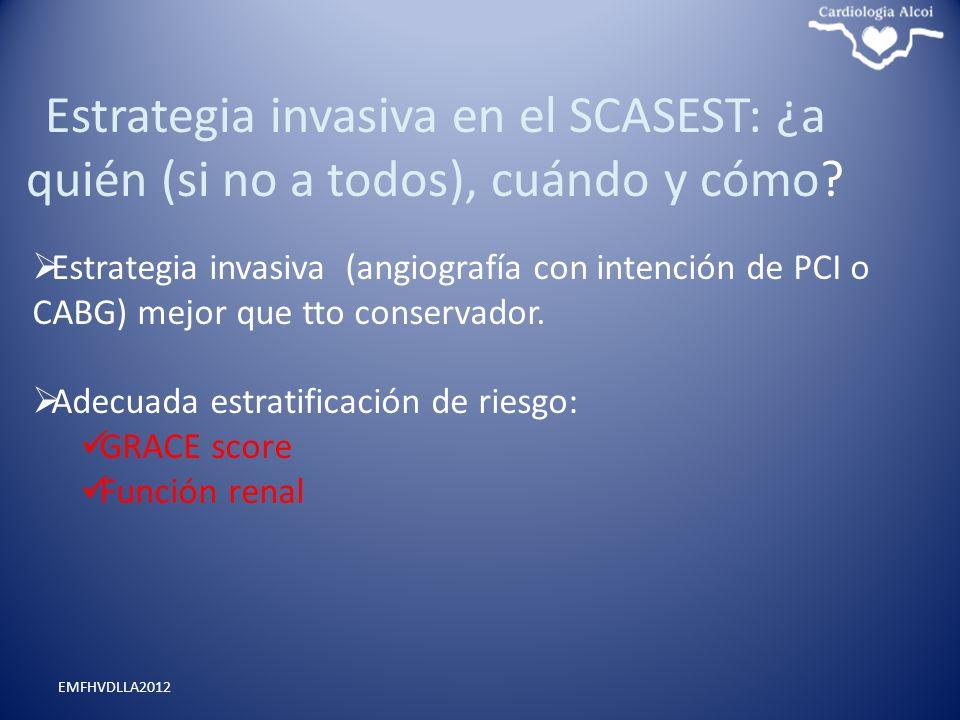 Estrategia invasiva en el SCASEST: ¿a quién (si no a todos), cuándo y cómo? EMFHVDLLA2012 Estrategia invasiva (angiografía con intención de PCI o CABG
