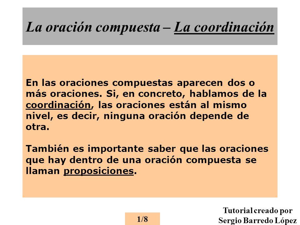 La oración compuesta – La coordinación En las oraciones compuestas aparecen dos o más oraciones.