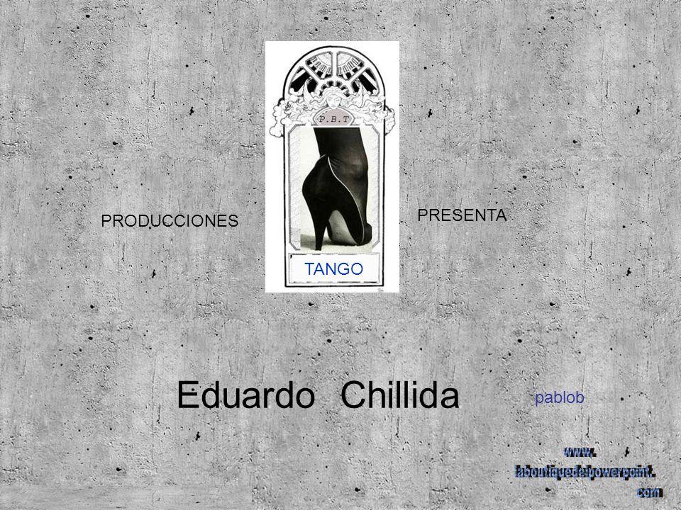 PRODUCCIONES PRESENTA TANGO pablob Eduardo Chillida
