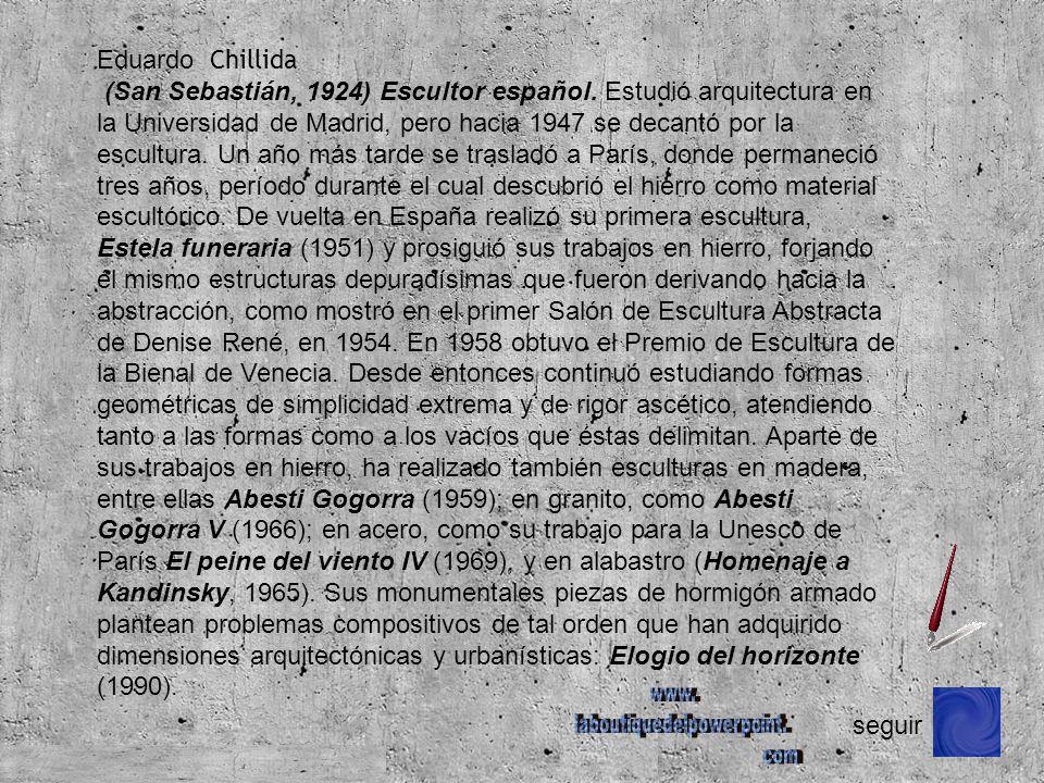 (San Sebastián, 1924) Escultor español. Estudió arquitectura en la Universidad de Madrid, pero hacia 1947 se decantó por la escultura. Un año más tard