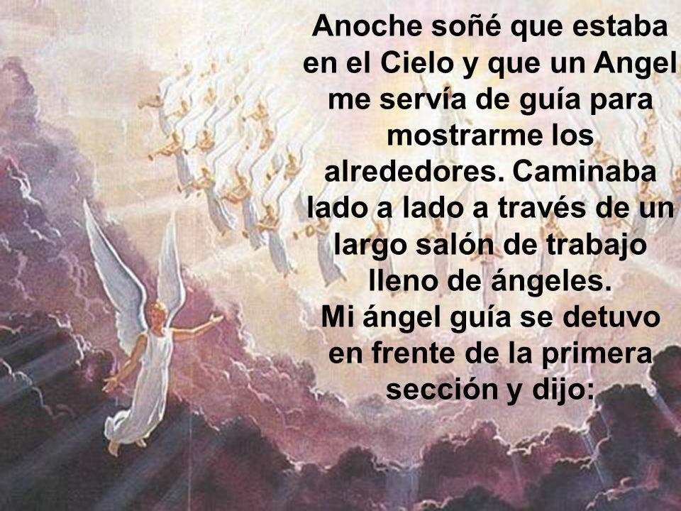 Anoche soñé que estaba en el Cielo y que un Angel me servía de guía para mostrarme los alrededores. Caminaba lado a lado a través de un largo salón de