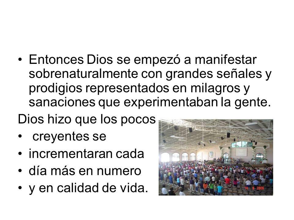 Entonces Dios se empezó a manifestar sobrenaturalmente con grandes señales y prodigios representados en milagros y sanaciones que experimentaban la gente.