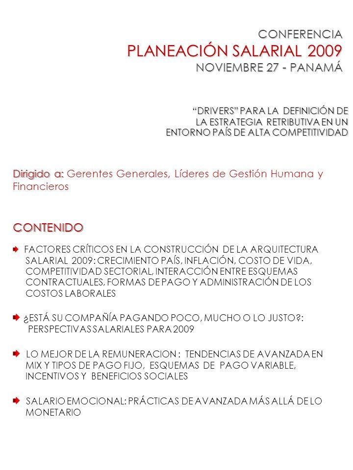 CONFERENCIA PLANEACIÓN SALARIAL 2009 NOVIEMBRE 27 - PANAMÁ Dirigido a: Dirigido a: Gerentes Generales, Líderes de Gestión Humana y FinancierosCONTENID