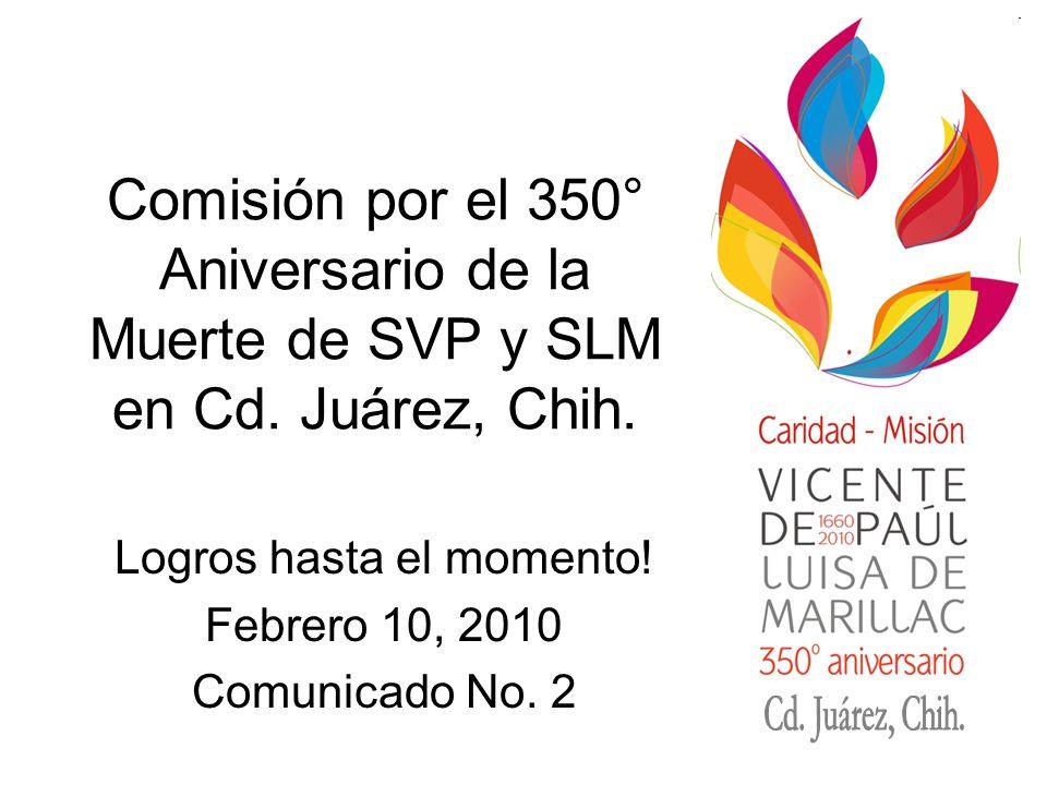 Comisión por el 350° Aniversario de la Muerte de SVP y SLM en Cd. Juárez, Chih. Logros hasta el momento! Febrero 10, 2010 Comunicado No. 2