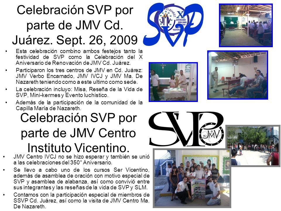 Celebración SVP por parte de JMV Cd. Juárez. Sept. 26, 2009 Esta celebración combino ambos festejos tanto la festividad de SVP como la Celebración del