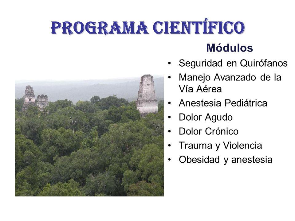 ProgramA CIENTÍFICO Módulos Seguridad en Quirófanos Manejo Avanzado de la Vía Aérea Anestesia Pediátrica Dolor Agudo Dolor Crónico Trauma y Violencia Obesidad y anestesia