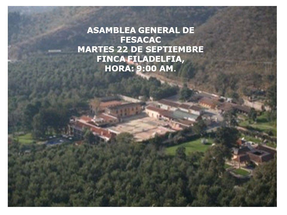 ASAMBLEA GENERAL DE FESACAC MARTES 22 DE SEPTIEMBRE FINCA FILADELFIA, HORA: 9:00 AM.