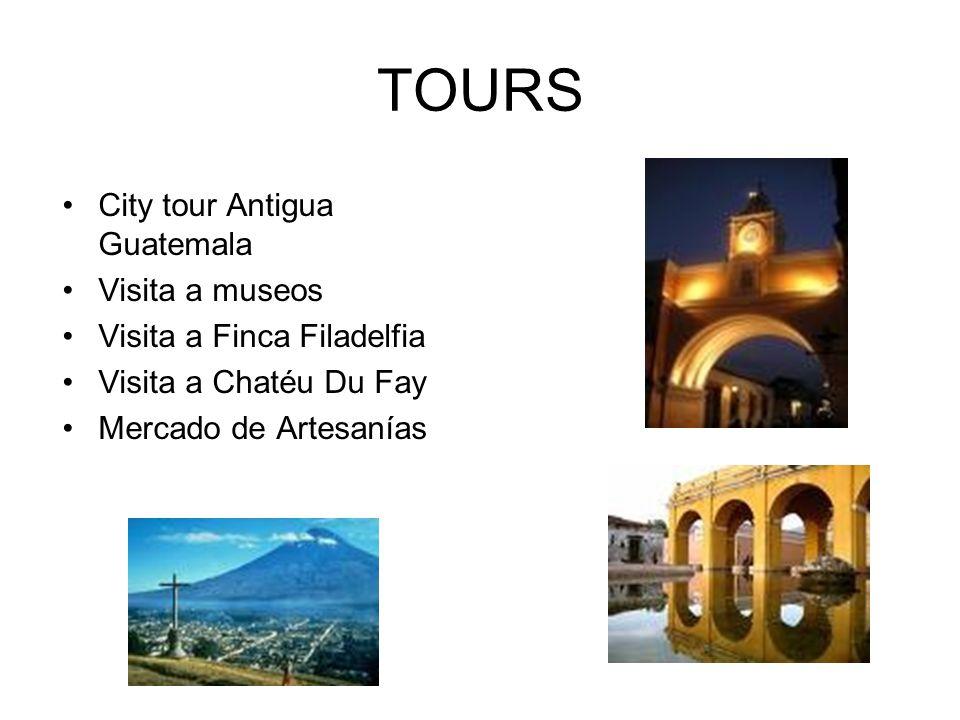 TOURS City tour Antigua Guatemala Visita a museos Visita a Finca Filadelfia Visita a Chatéu Du Fay Mercado de Artesanías