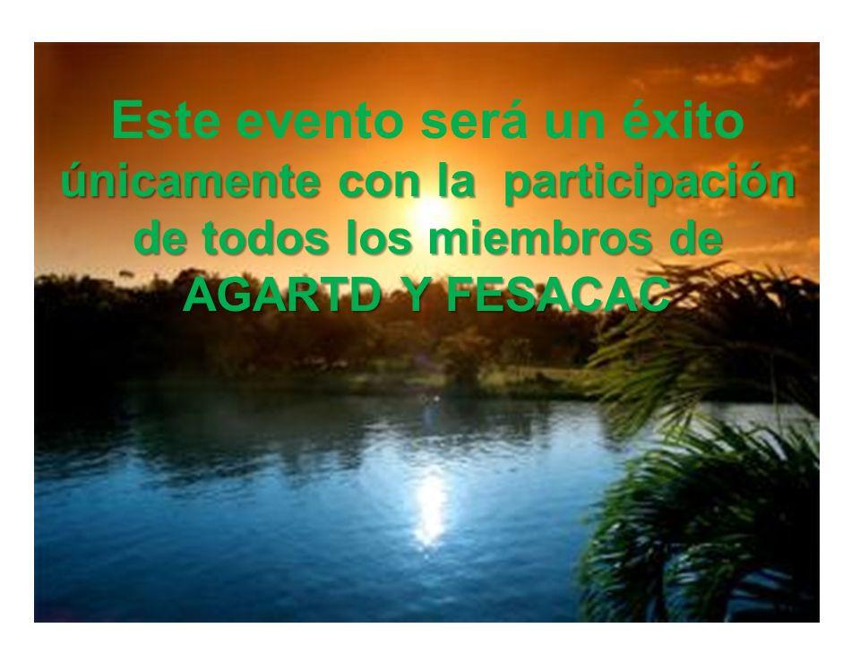únicamente con la participación de todos los miembros de AGARTD Y FESACAC Este evento será un éxito únicamente con la participación de todos los miembros de AGARTD Y FESACAC