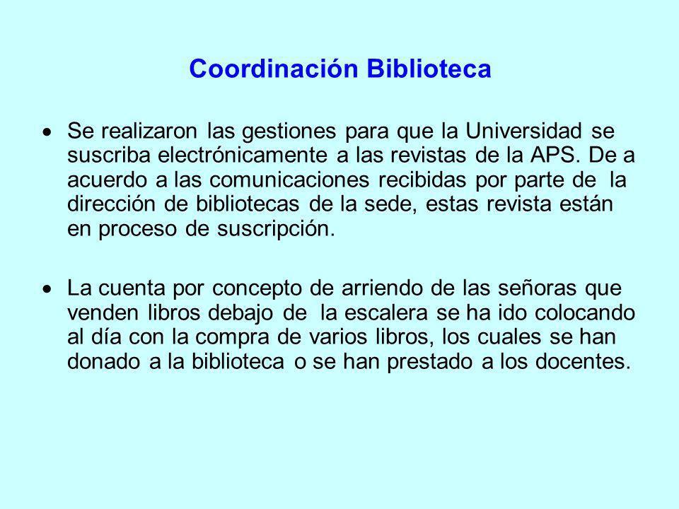 Coordinación Biblioteca Se realizaron las gestiones para que la Universidad se suscriba electrónicamente a las revistas de la APS. De a acuerdo a las