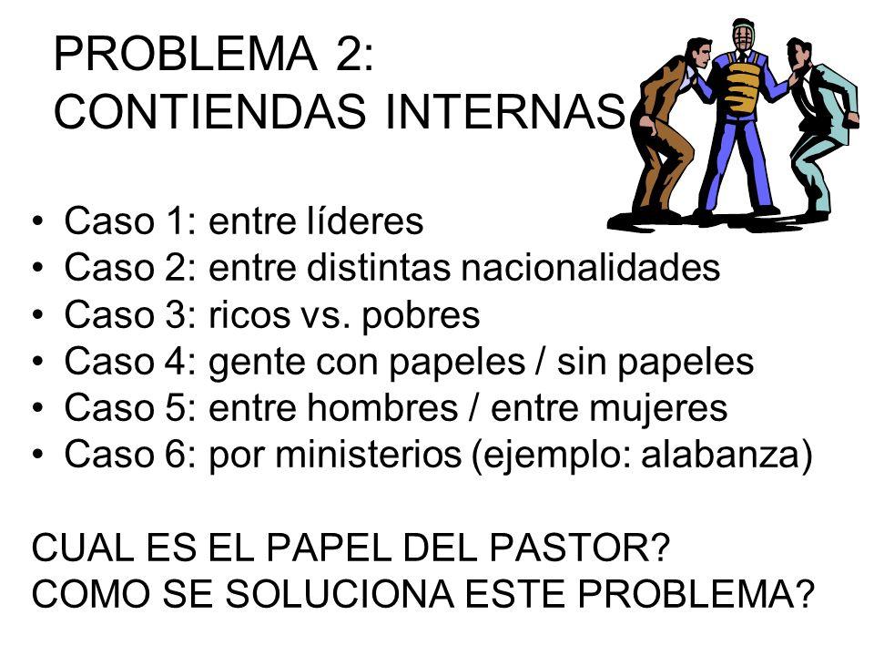 PROBLEMA 2: CONTIENDAS INTERNAS Caso 1: entre líderes Caso 2: entre distintas nacionalidades Caso 3: ricos vs. pobres Caso 4: gente con papeles / sin