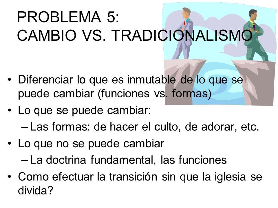 PROBLEMA 5: CAMBIO VS. TRADICIONALISMO Diferenciar lo que es inmutable de lo que se puede cambiar (funciones vs. formas) Lo que se puede cambiar: –Las