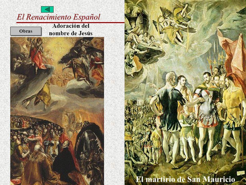 El Renacimiento Español Pintura: El Greco Obras Adoración del nombre de Jesús El martirio de San Mauricio