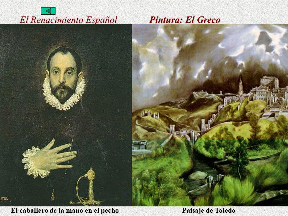 El Renacimiento Español Pintura: El Greco El caballero de la mano en el pecho Paisaje de Toledo