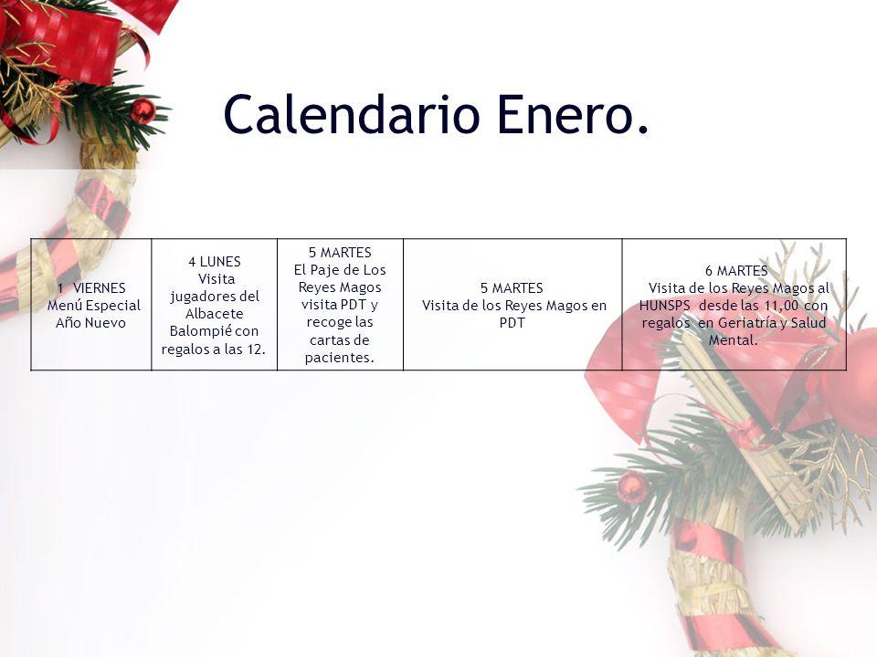 Calendario Enero. 1 VIERNES Men ú Especial A ñ o Nuevo 4 LUNES Visita jugadores del Albacete Balompi é con regalos a las 12. 5 MARTES El Paje de Los R