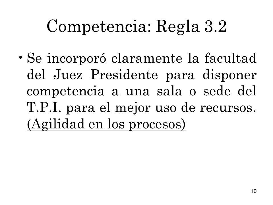 10 Competencia: Regla 3.2 Se incorporó claramente la facultad del Juez Presidente para disponer competencia a una sala o sede del T.P.I.