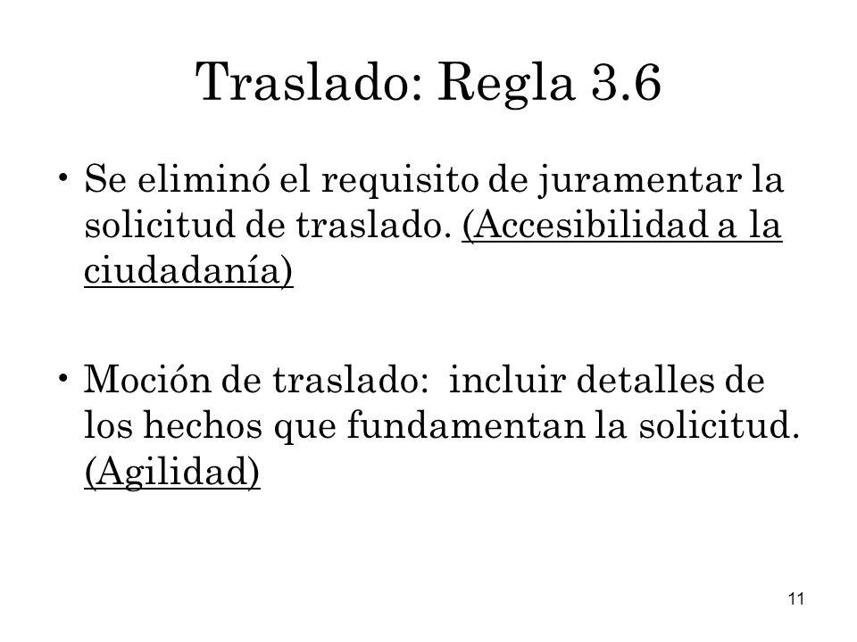11 Traslado: Regla 3.6 Se eliminó el requisito de juramentar la solicitud de traslado.