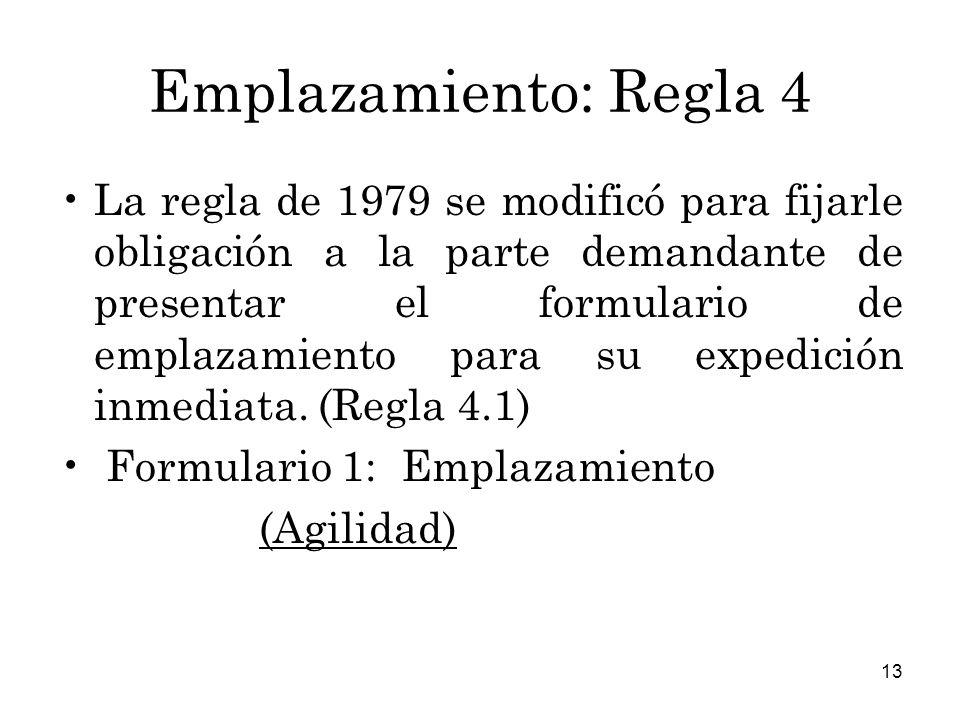 13 Emplazamiento: Regla 4 La regla de 1979 se modificó para fijarle obligación a la parte demandante de presentar el formulario de emplazamiento para su expedición inmediata.