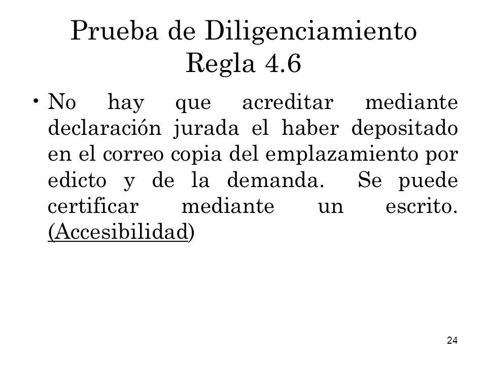 24 Prueba de Diligenciamiento Regla 4.6 No hay que acreditar mediante declaración jurada el haber depositado en el correo copia del emplazamiento por edicto y de la demanda.