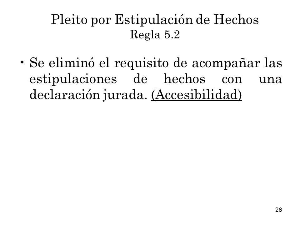 26 Se eliminó el requisito de acompañar las estipulaciones de hechos con una declaración jurada.