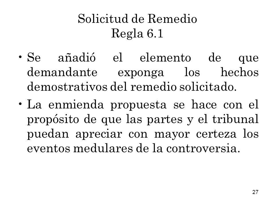 27 Solicitud de Remedio Regla 6.1 Se añadió el elemento de que demandante exponga los hechos demostrativos del remedio solicitado.