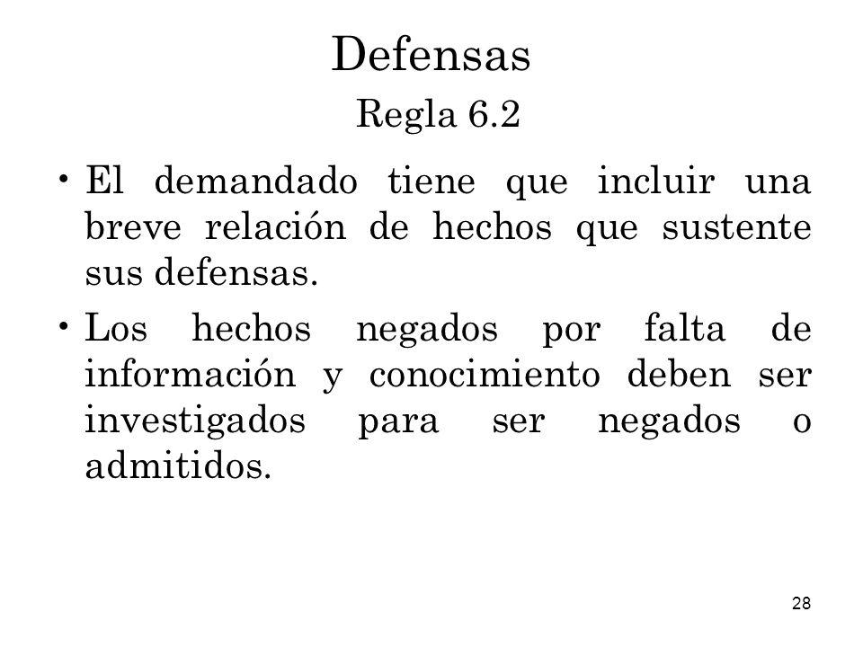 28 Defensas Regla 6.2 El demandado tiene que incluir una breve relación de hechos que sustente sus defensas.