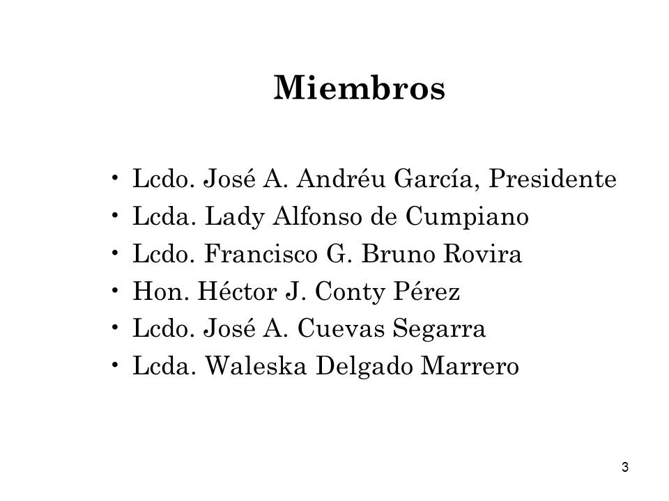 3 Miembros Lcdo.José A. Andréu García, Presidente Lcda.