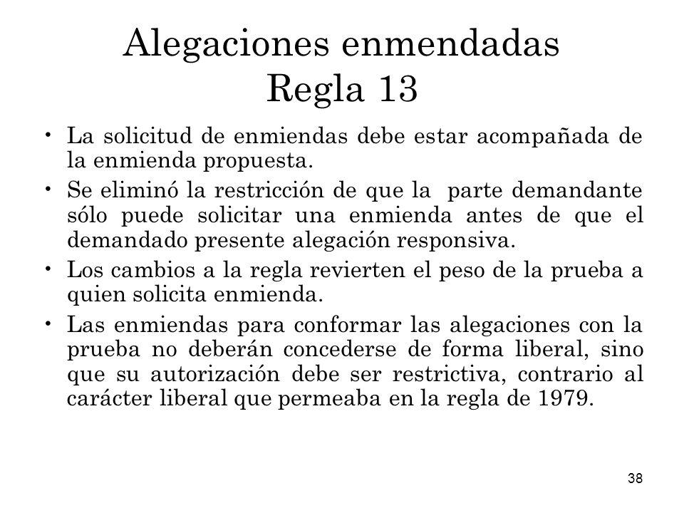 38 Alegaciones enmendadas Regla 13 La solicitud de enmiendas debe estar acompañada de la enmienda propuesta.