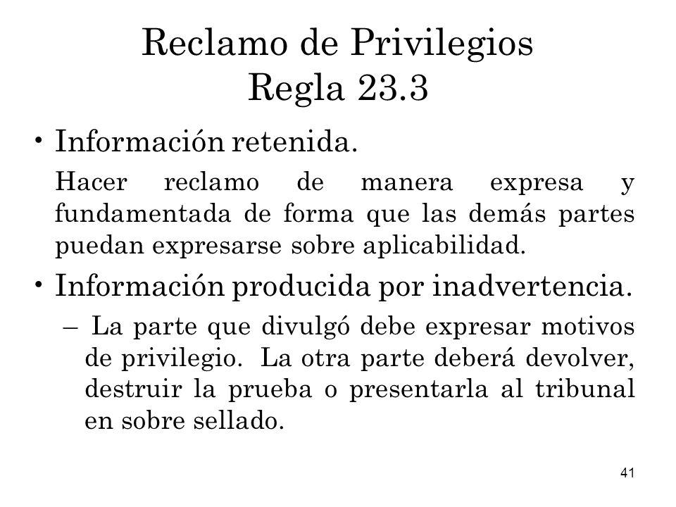 41 Reclamo de Privilegios Regla 23.3 Información retenida.