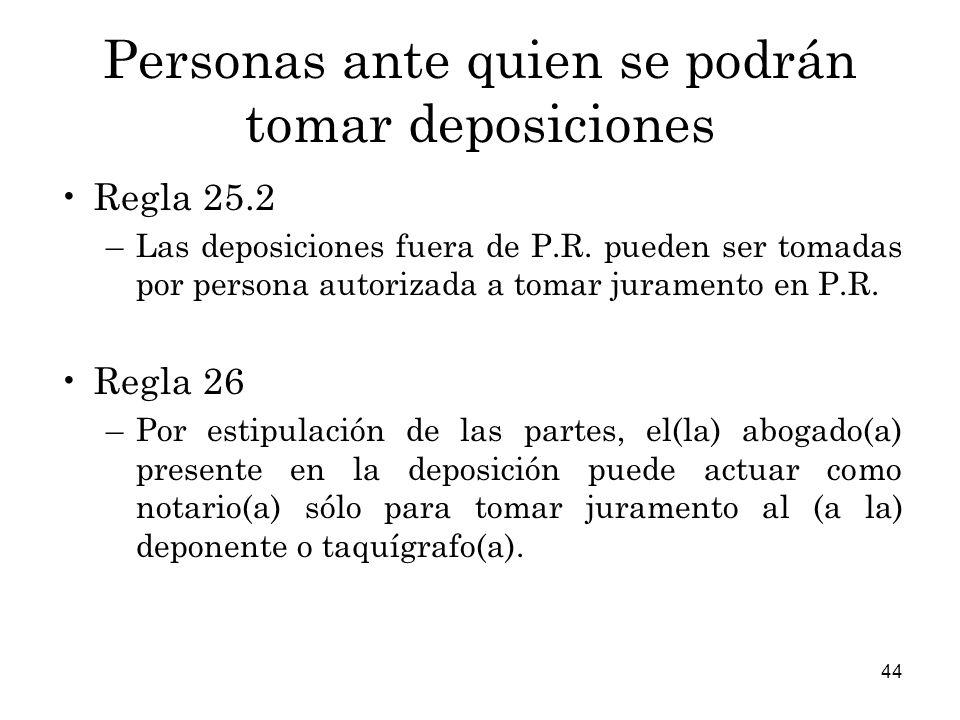 44 Personas ante quien se podrán tomar deposiciones Regla 25.2 –Las deposiciones fuera de P.R.