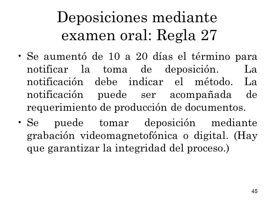 45 Deposiciones mediante examen oral: Regla 27 Se aumentó de 10 a 20 días el término para notificar la toma de deposición.
