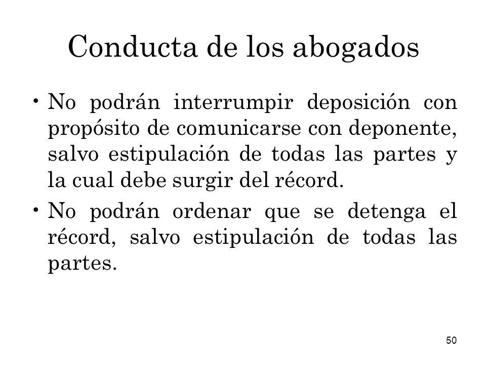 50 Conducta de los abogados No podrán interrumpir deposición con propósito de comunicarse con deponente, salvo estipulación de todas las partes y la cual debe surgir del récord.