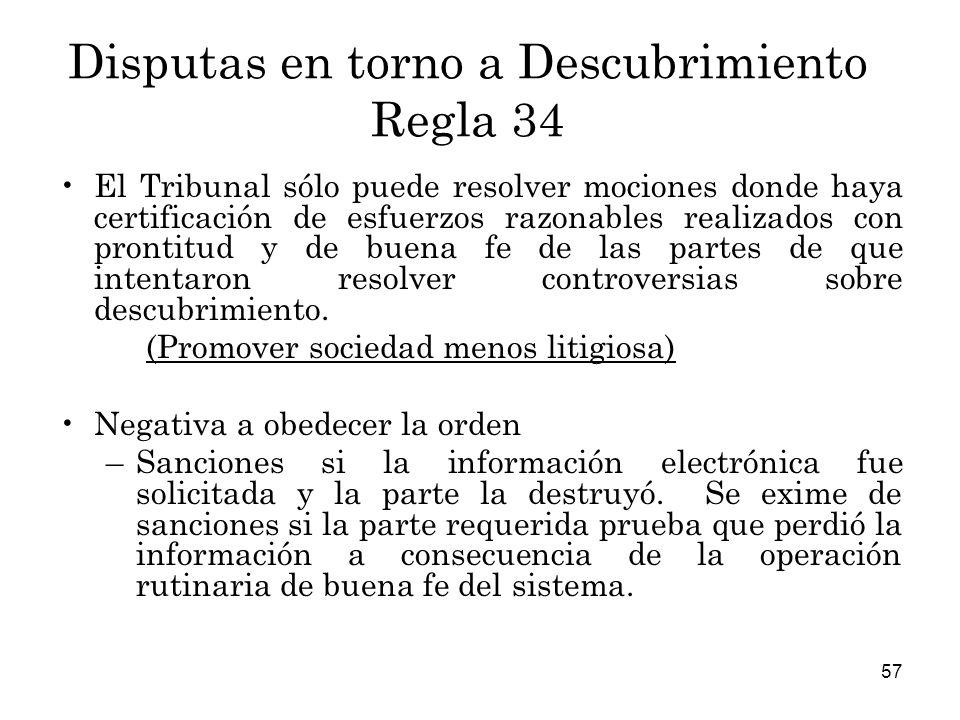 57 Disputas en torno a Descubrimiento Regla 34 El Tribunal sólo puede resolver mociones donde haya certificación de esfuerzos razonables realizados con prontitud y de buena fe de las partes de que intentaron resolver controversias sobre descubrimiento.