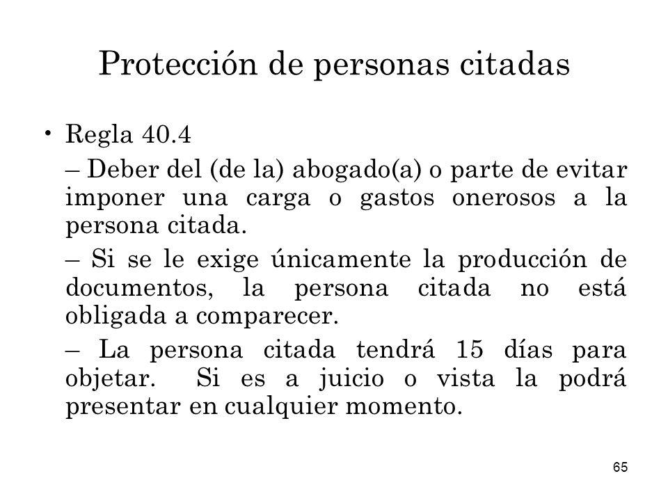 65 Protección de personas citadas Regla 40.4 – Deber del (de la) abogado(a) o parte de evitar imponer una carga o gastos onerosos a la persona citada.