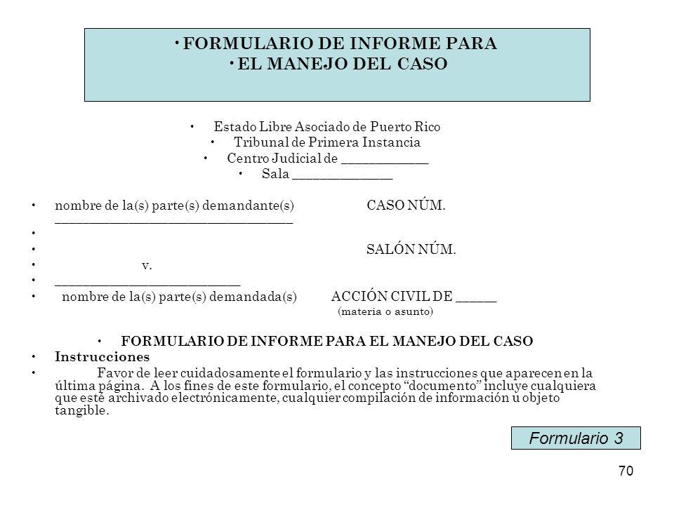 70 Formulario Informe para el Manejo del Caso Estado Libre Asociado de Puerto Rico Tribunal de Primera Instancia Centro Judicial de _____________ Sala _______________ nombre de la(s) parte(s) demandante(s)CASO NÚM.
