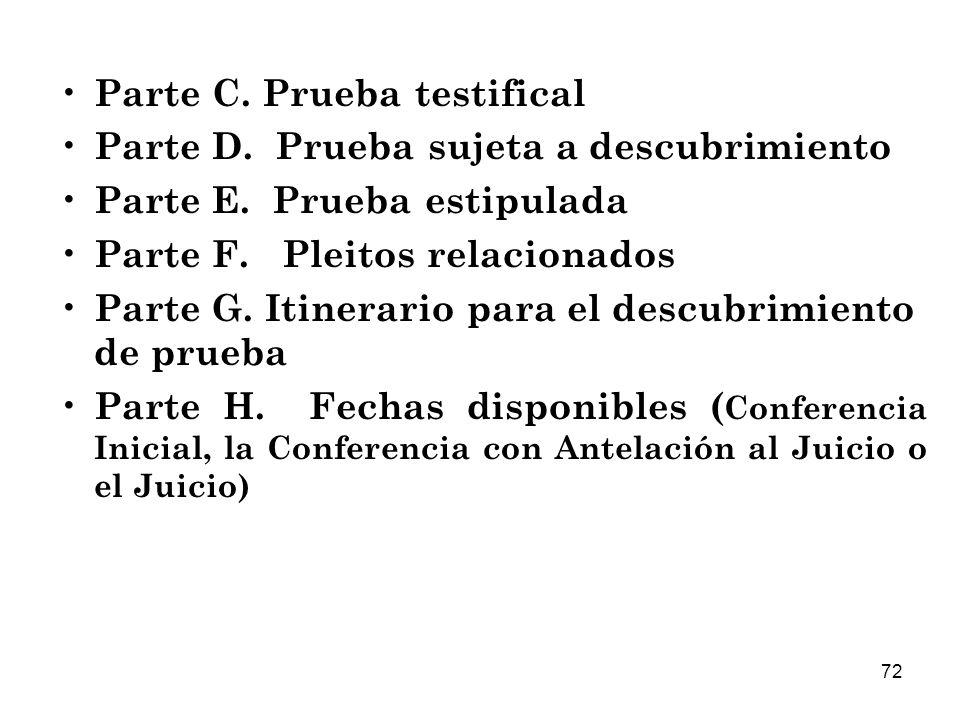 72 Parte C.Prueba testifical Parte D. Prueba sujeta a descubrimiento Parte E.