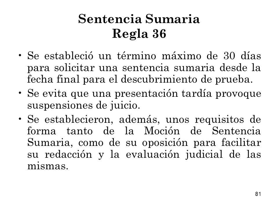 81 Sentencia Sumaria Regla 36 Se estableció un término máximo de 30 días para solicitar una sentencia sumaria desde la fecha final para el descubrimiento de prueba.
