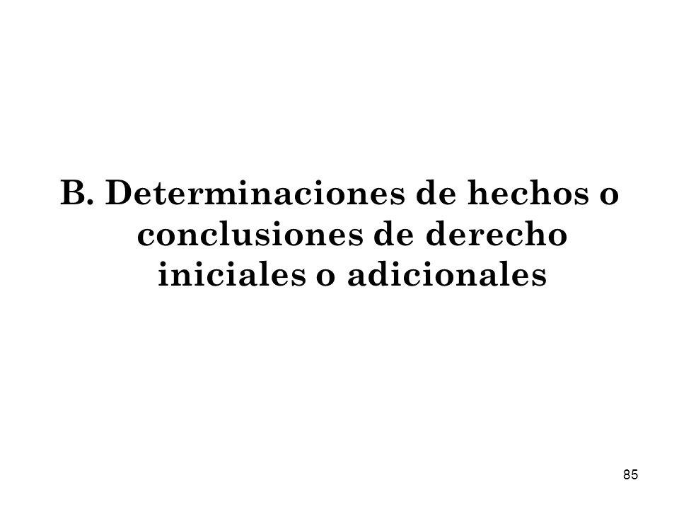 85 B. Determinaciones de hechos o conclusiones de derecho iniciales o adicionales