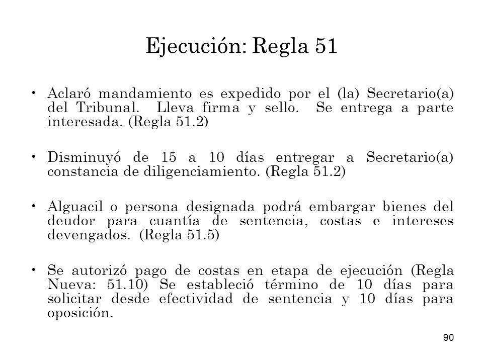 90 Ejecución: Regla 51 Aclaró mandamiento es expedido por el (la) Secretario(a) del Tribunal.