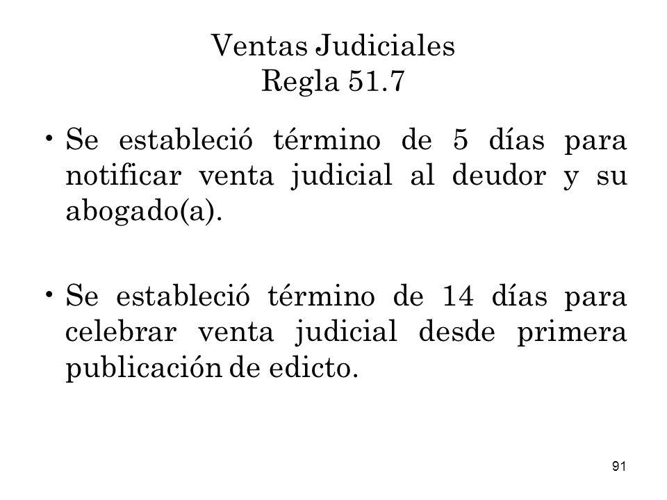 91 Ventas Judiciales Regla 51.7 Se estableció término de 5 días para notificar venta judicial al deudor y su abogado(a).
