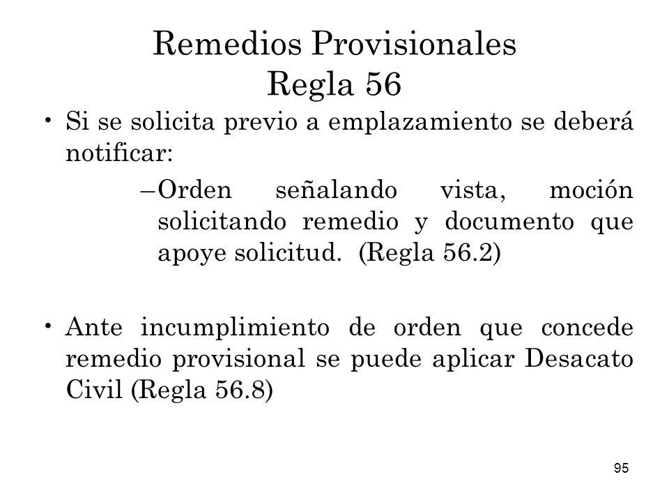 95 Remedios Provisionales Regla 56 Si se solicita previo a emplazamiento se deberá notificar: –Orden señalando vista, moción solicitando remedio y documento que apoye solicitud.