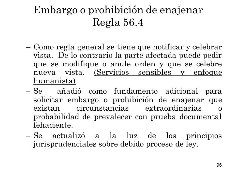 96 Embargo o prohibición de enajenar Regla 56.4 –Como regla general se tiene que notificar y celebrar vista.