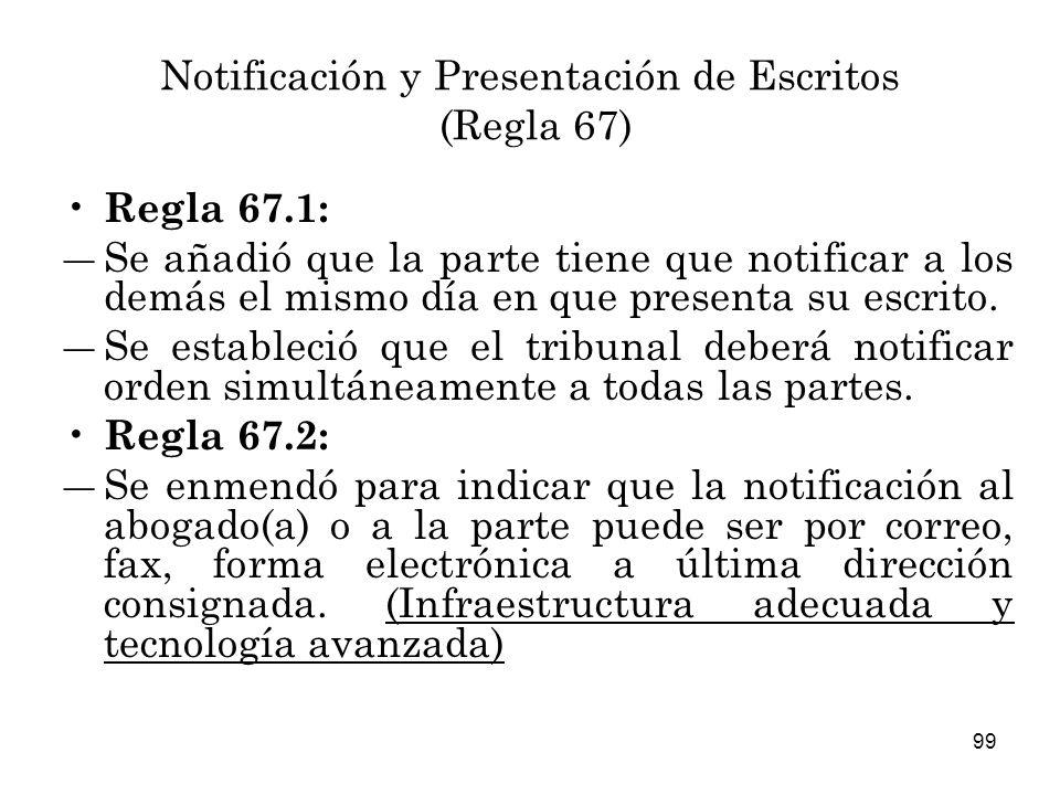 99 Notificación y Presentación de Escritos (Regla 67) Regla 67.1: Se añadió que la parte tiene que notificar a los demás el mismo día en que presenta su escrito.