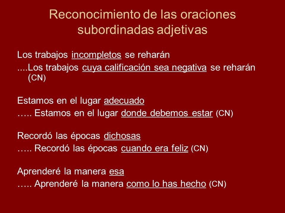 Reconocimiento de las oraciones subordinadas adjetivas Los trabajos incompletos se reharán....Los trabajos cuya calificación sea negativa se reharán (