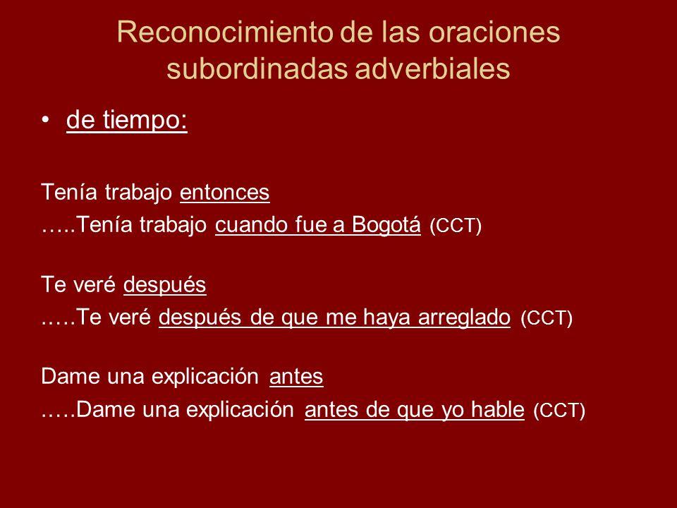 Reconocimiento de las oraciones subordinadas adverbiales de tiempo: Tenía trabajo entonces …..Tenía trabajo cuando fue a Bogotá (CCT) Te veré después.