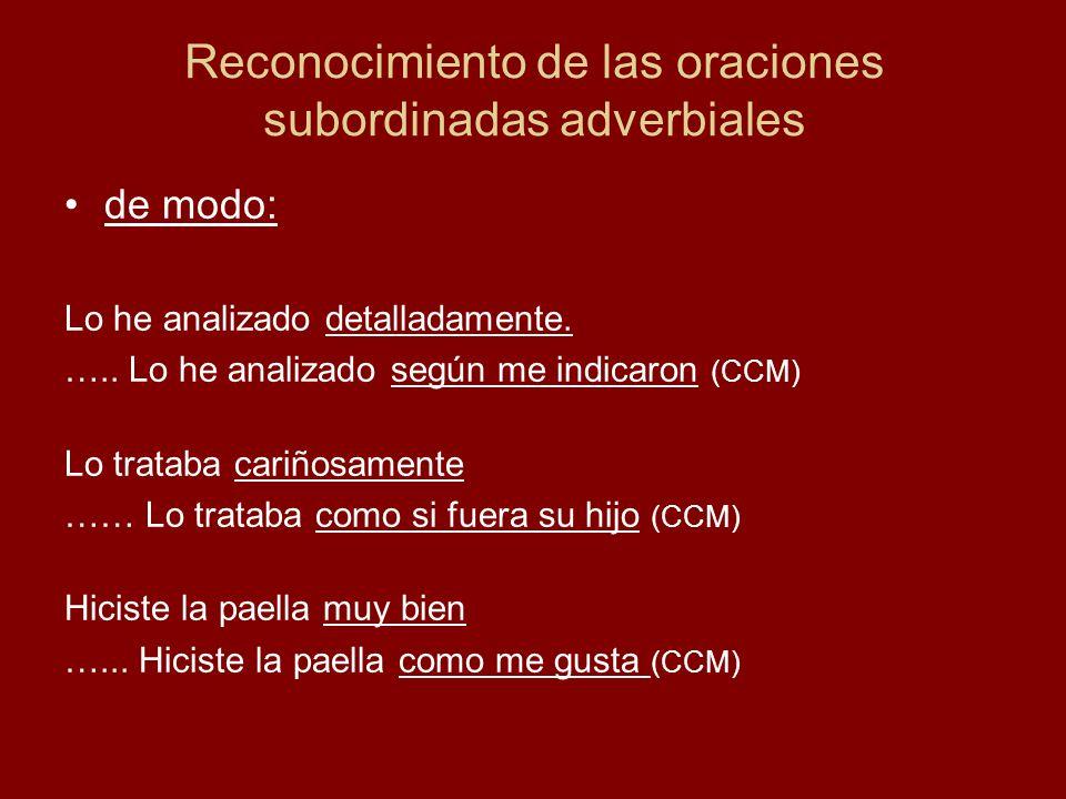 Reconocimiento de las oraciones subordinadas adverbiales de modo: Lo he analizado detalladamente. ….. Lo he analizado según me indicaron (CCM) Lo trat