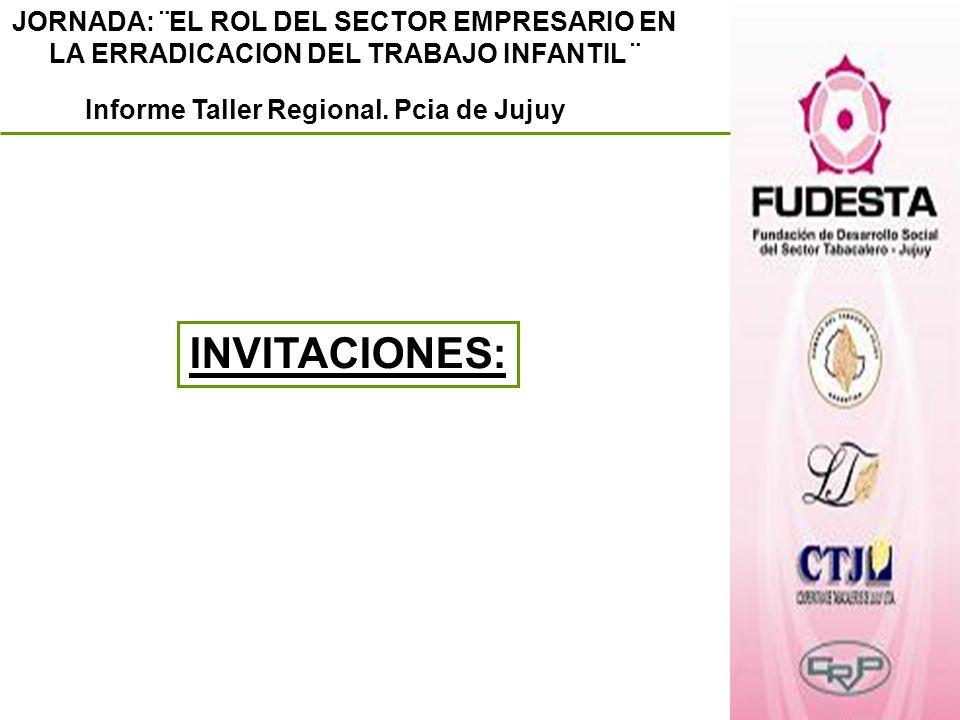 JORNADA: ¨EL ROL DEL SECTOR EMPRESARIO EN LA ERRADICACION DEL TRABAJO INFANTIL ¨ Informe Taller Regional. Pcia de Jujuy INVITACIONES: